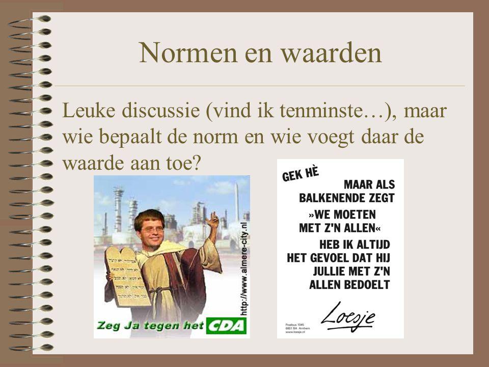 Normen en waarden Leuke discussie (vind ik tenminste…), maar wie bepaalt de norm en wie voegt daar de waarde aan toe?