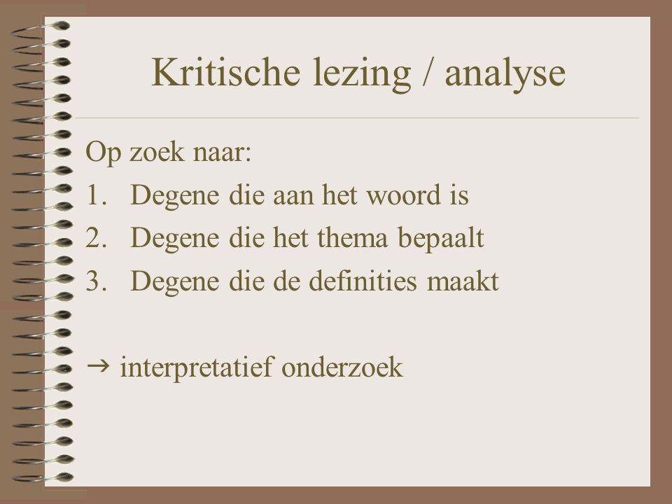 Kritische lezing / analyse Op zoek naar: 1.Degene die aan het woord is 2.Degene die het thema bepaalt 3.Degene die de definities maakt  interpretatie