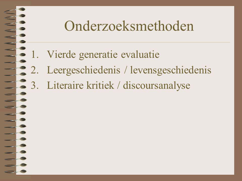 Onderzoeksmethoden 1.Vierde generatie evaluatie 2.Leergeschiedenis / levensgeschiedenis 3.Literaire kritiek / discoursanalyse