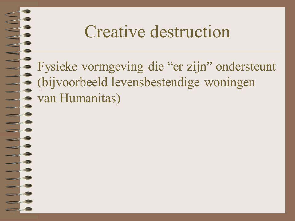 """Creative destruction Fysieke vormgeving die """"er zijn"""" ondersteunt (bijvoorbeeld levensbestendige woningen van Humanitas)"""