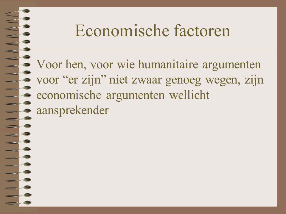 """Economische factoren Voor hen, voor wie humanitaire argumenten voor """"er zijn"""" niet zwaar genoeg wegen, zijn economische argumenten wellicht aanspreken"""