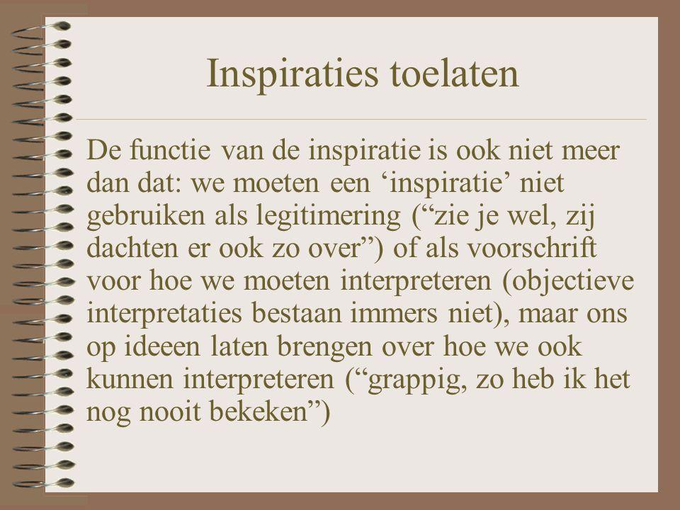 """Inspiraties toelaten De functie van de inspiratie is ook niet meer dan dat: we moeten een 'inspiratie' niet gebruiken als legitimering (""""zie je wel, z"""