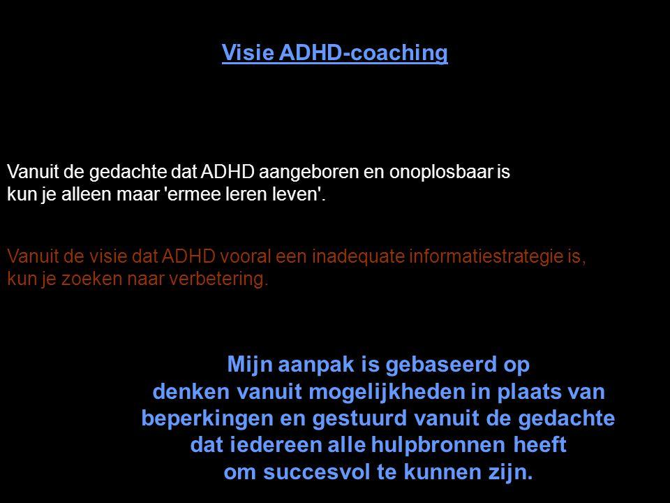 Vanuit de visie dat ADHD vooral een inadequate informatiestrategie is, kun je zoeken naar verbetering. Visie ADHD-coaching Vanuit de gedachte dat ADHD