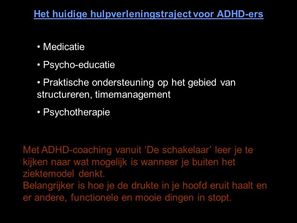 Het huidige hulpverleningstraject voor ADHD-ers Met ADHD-coaching vanuit 'De schakelaar' leer je te kijken naar wat mogelijk is wanneer je buiten het