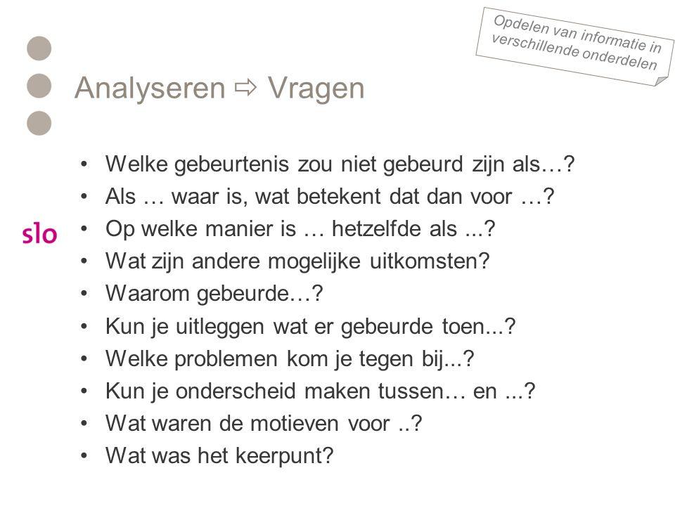 Analyseren  Vragen •Welke gebeurtenis zou niet gebeurd zijn als….