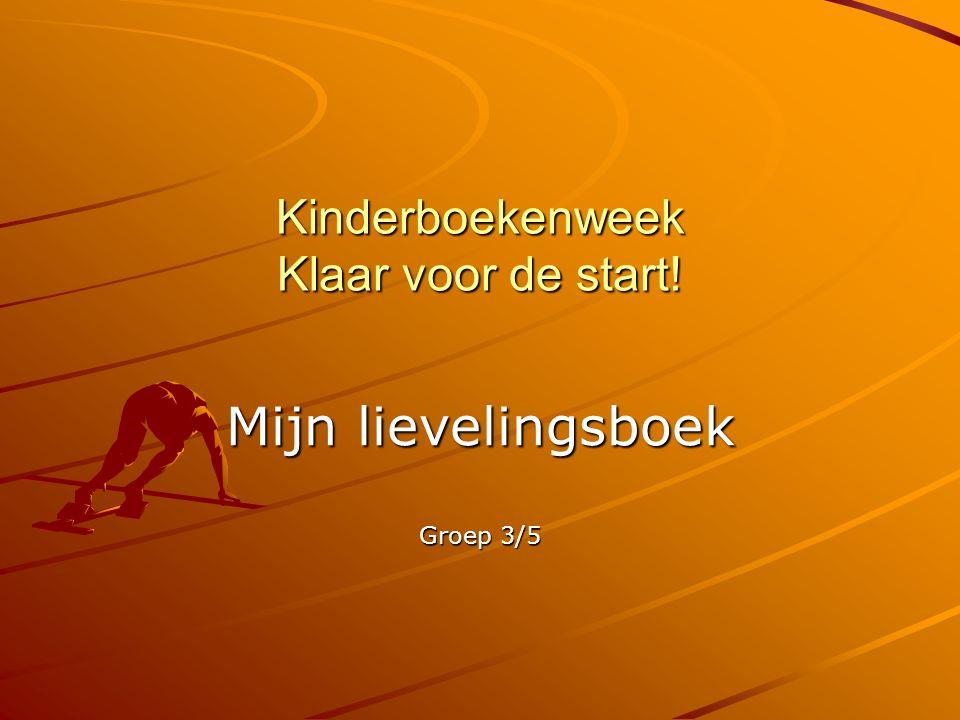 Kinderboekenweek Klaar voor de start! Mijn lievelingsboek Groep 3/5