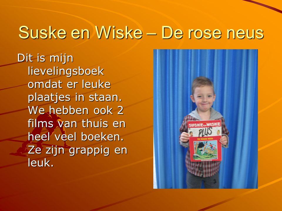 Suske en Wiske – De rose neus Dit is mijn lievelingsboek omdat er leuke plaatjes in staan. We hebben ook 2 films van thuis en heel veel boeken. Ze zij