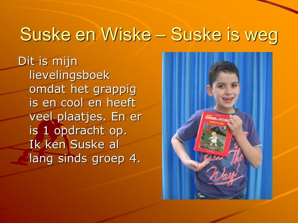 Suske en Wiske – Suske is weg Dit is mijn lievelingsboek omdat het grappig is en cool en heeft veel plaatjes. En er is 1 opdracht op. Ik ken Suske al