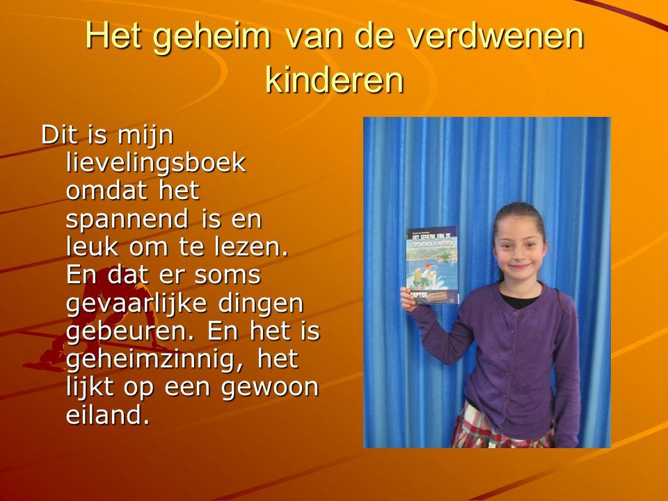 Het geheim van de verdwenen kinderen Dit is mijn lievelingsboek omdat het spannend is en leuk om te lezen. En dat er soms gevaarlijke dingen gebeuren.