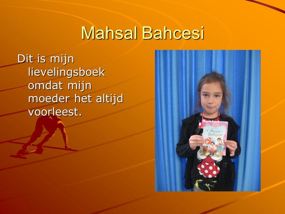Mahsal Bahcesi Dit is mijn lievelingsboek omdat mijn moeder het altijd voorleest.