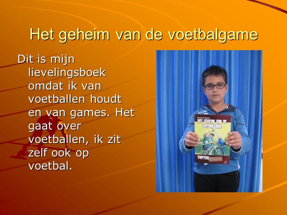 Het geheim van de voetbalgame Dit is mijn lievelingsboek omdat ik van voetballen houdt en van games. Het gaat over voetballen, ik zit zelf ook op voet