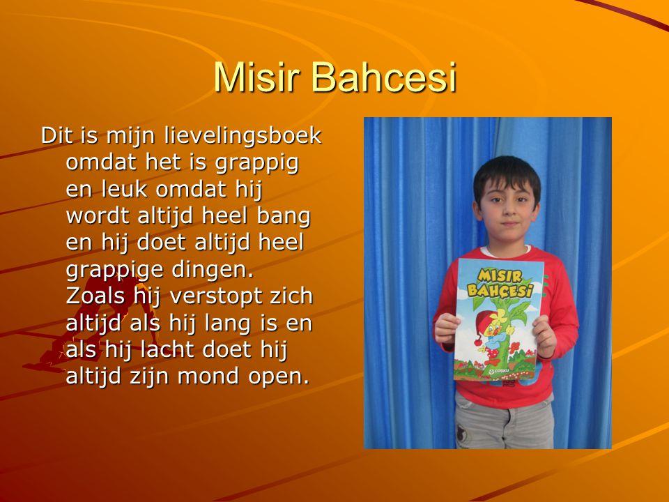 Misir Bahcesi Dit is mijn lievelingsboek omdat het is grappig en leuk omdat hij wordt altijd heel bang en hij doet altijd heel grappige dingen. Zoals