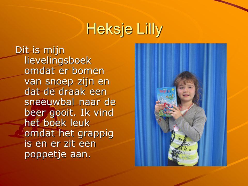 Heksje Lilly Dit is mijn lievelingsboek omdat er bomen van snoep zijn en dat de draak een sneeuwbal naar de beer gooit. Ik vind het boek leuk omdat he