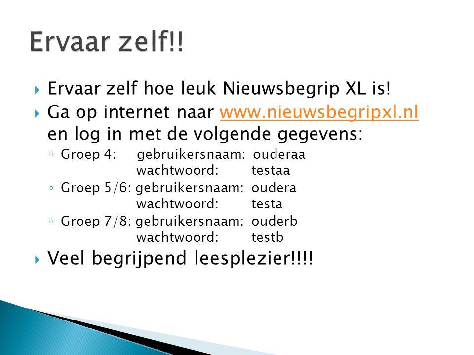  Ervaar zelf hoe leuk Nieuwsbegrip XL is!  Ga op internet naar www.nieuwsbegripxl.nl en log in met de volgende gegevens:www.nieuwsbegripxl.nl ◦ Groe