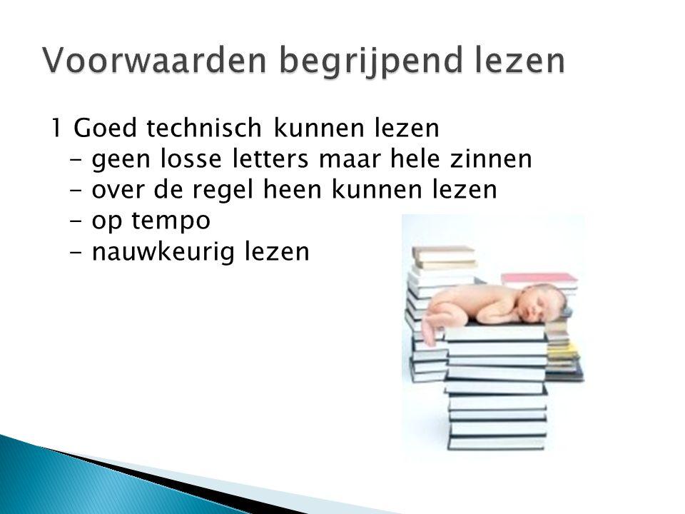 1 Goed technisch kunnen lezen - geen losse letters maar hele zinnen - over de regel heen kunnen lezen - op tempo - nauwkeurig lezen