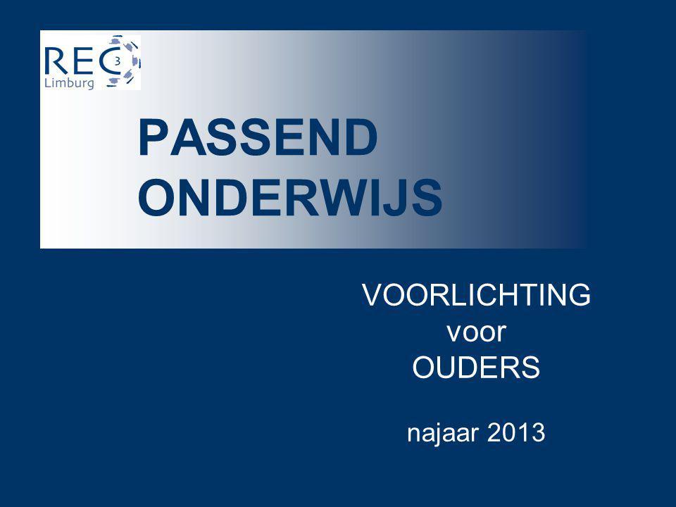 VOORLICHTING voor OUDERS najaar 2013 PASSEND ONDERWIJS