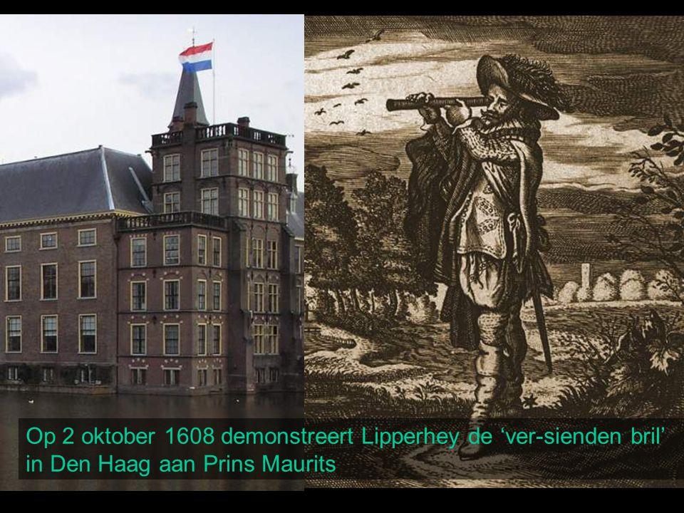 Op 2 oktober 1608 demonstreert Lipperhey de 'ver-sienden bril' in Den Haag aan Prins Maurits