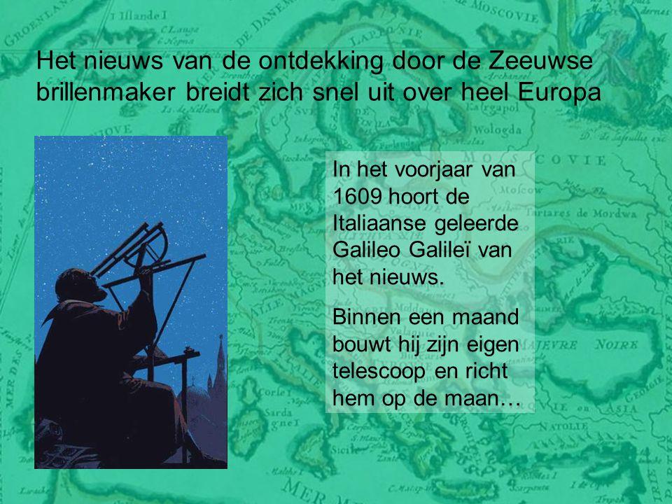 Het nieuws van de ontdekking door de Zeeuwse brillenmaker breidt zich snel uit over heel Europa In het voorjaar van 1609 hoort de Italiaanse geleerde