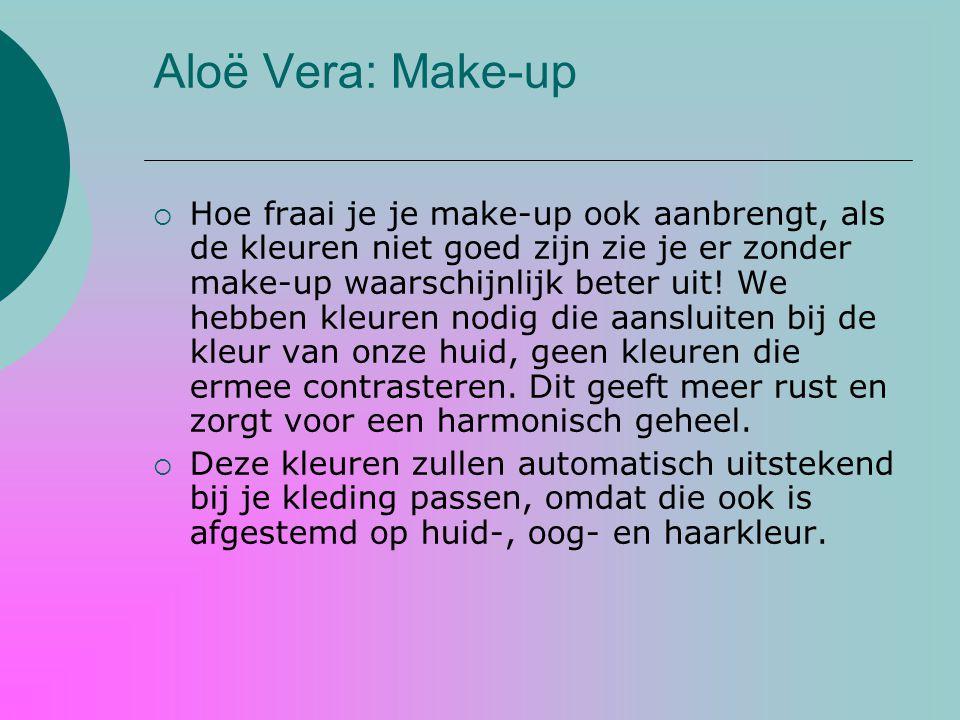 Aloë Vera: Make-up  Hoe fraai je je make-up ook aanbrengt, als de kleuren niet goed zijn zie je er zonder make-up waarschijnlijk beter uit! We hebben