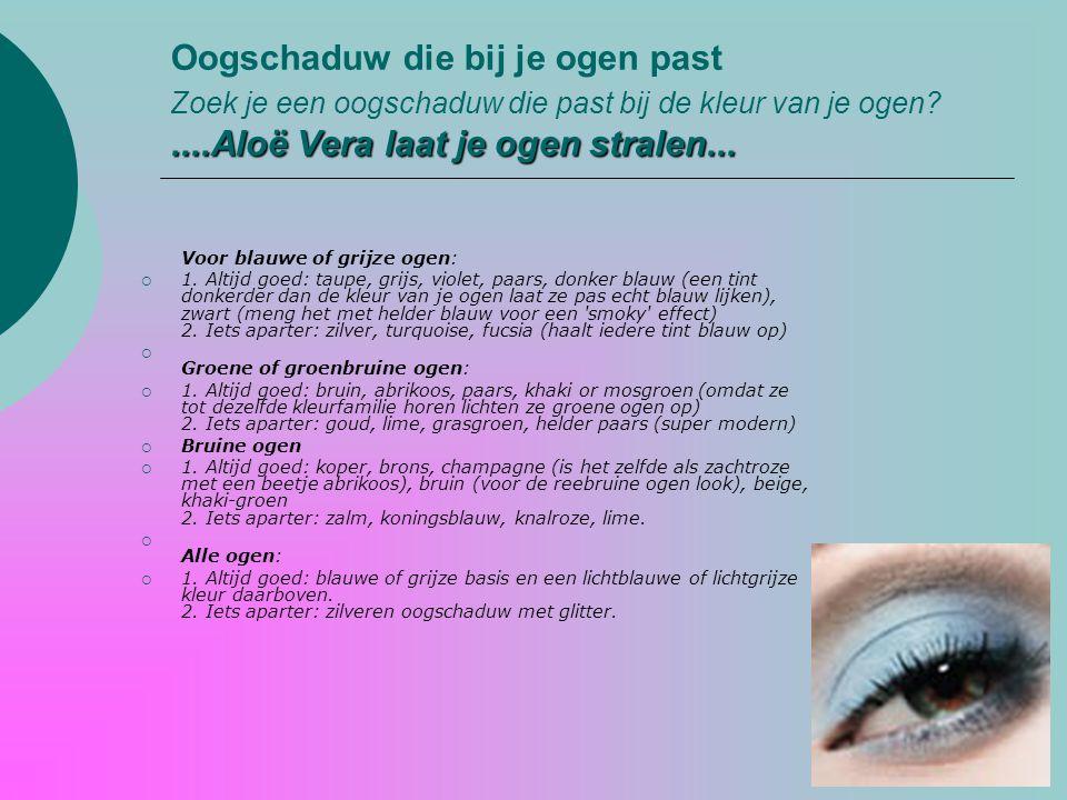 ....Aloë Vera laat je ogen stralen... Oogschaduw die bij je ogen past Zoek je een oogschaduw die past bij de kleur van je ogen?....Aloë Vera laat je o