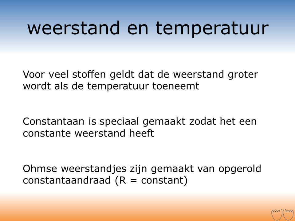 weerstand en temperatuur Voor veel stoffen geldt dat de weerstand groter wordt als de temperatuur toeneemt Constantaan is speciaal gemaakt zodat het e