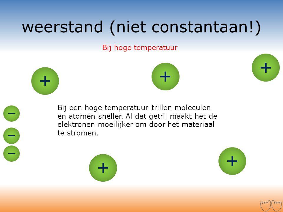 weerstand (niet constantaan!) Bij een hoge temperatuur trillen moleculen en atomen sneller. Al dat getril maakt het de elektronen moeilijker om door h