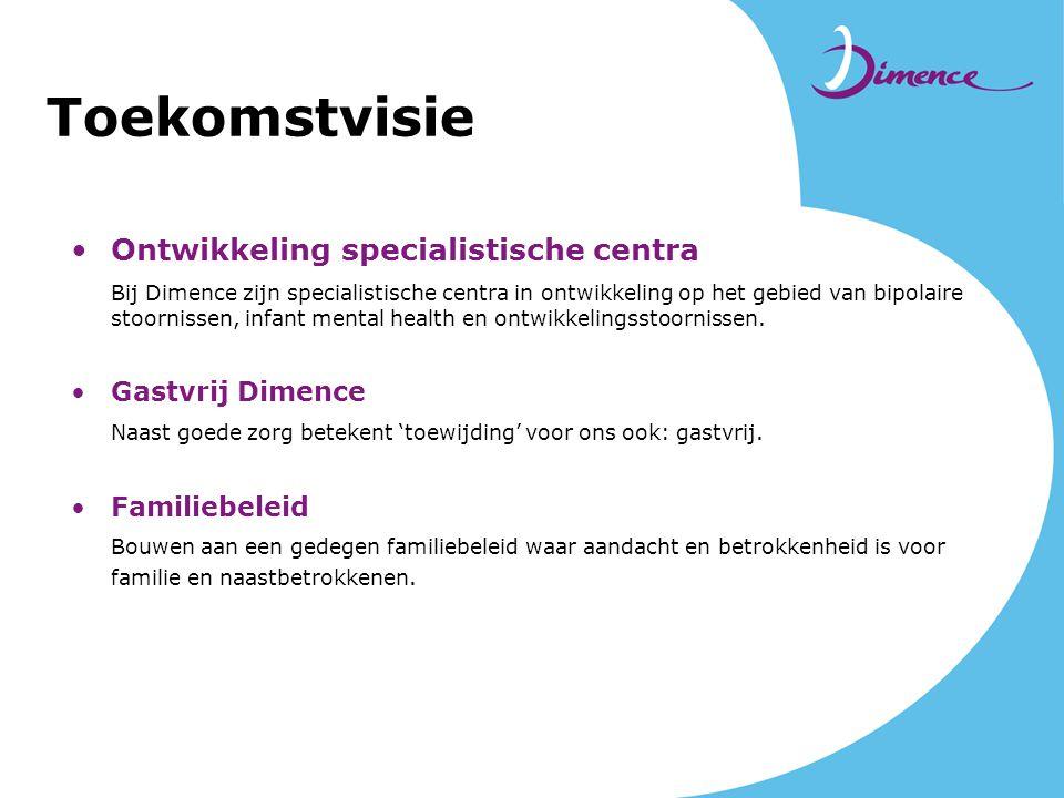 Toekomstvisie •Ontwikkeling specialistische centra Bij Dimence zijn specialistische centra in ontwikkeling op het gebied van bipolaire stoornissen, in
