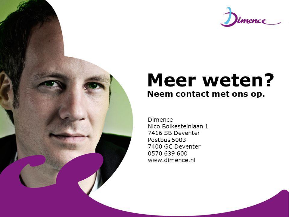 Meer weten? Neem contact met ons op. Dimence Nico Bolkesteinlaan 1 7416 SB Deventer Postbus 5003 7400 GC Deventer 0570 639 600 www.dimence.nl