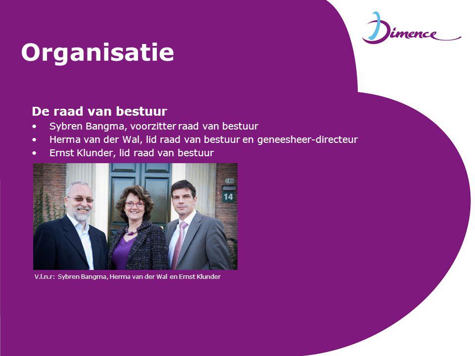 De raad van bestuur •Sybren Bangma, voorzitter raad van bestuur •Herma van der Wal, lid raad van bestuur en geneesheer-directeur •Ernst Klunder, lid r
