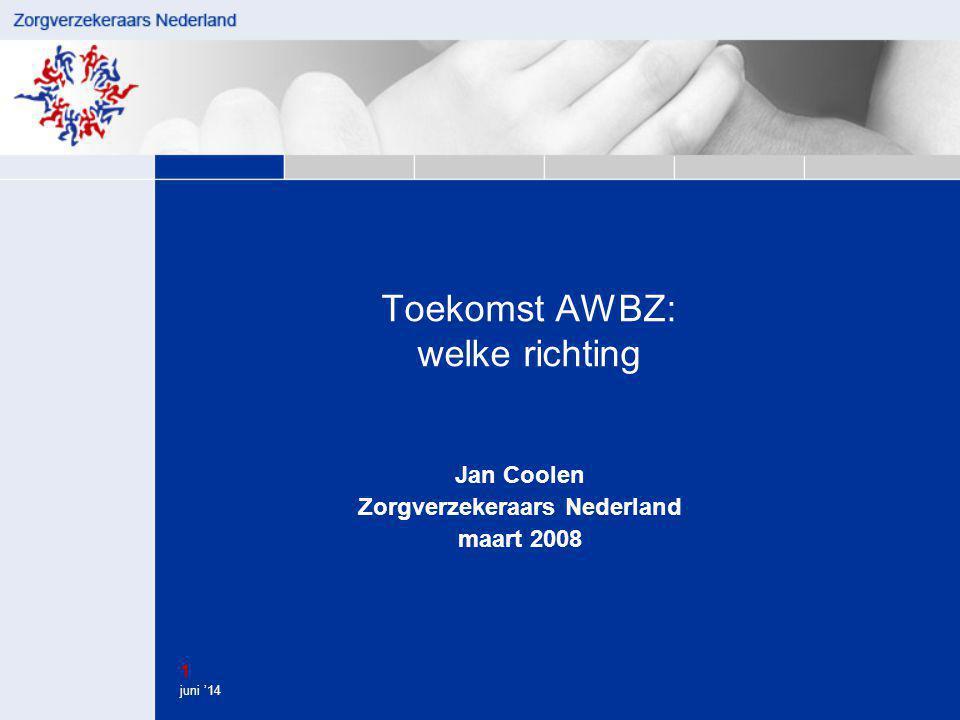 1 juni '14 Toekomst AWBZ: welke richting Jan Coolen Zorgverzekeraars Nederland maart 2008