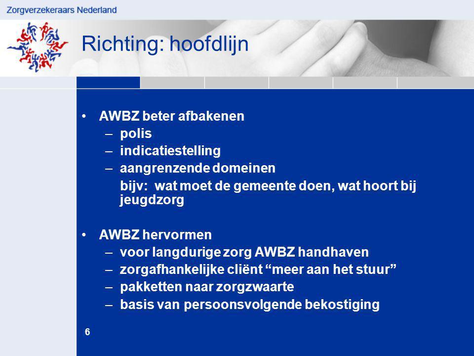 6 juni '14 Richting: hoofdlijn •AWBZ beter afbakenen –polis –indicatiestelling –aangrenzende domeinen bijv: wat moet de gemeente doen, wat hoort bij j
