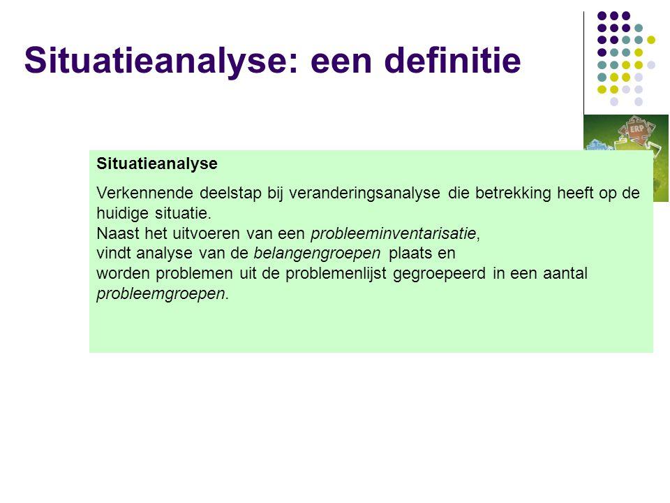 Situatieanalyse: een definitie Situatieanalyse Verkennende deelstap bij veranderingsanalyse die betrekking heeft op de huidige situatie.