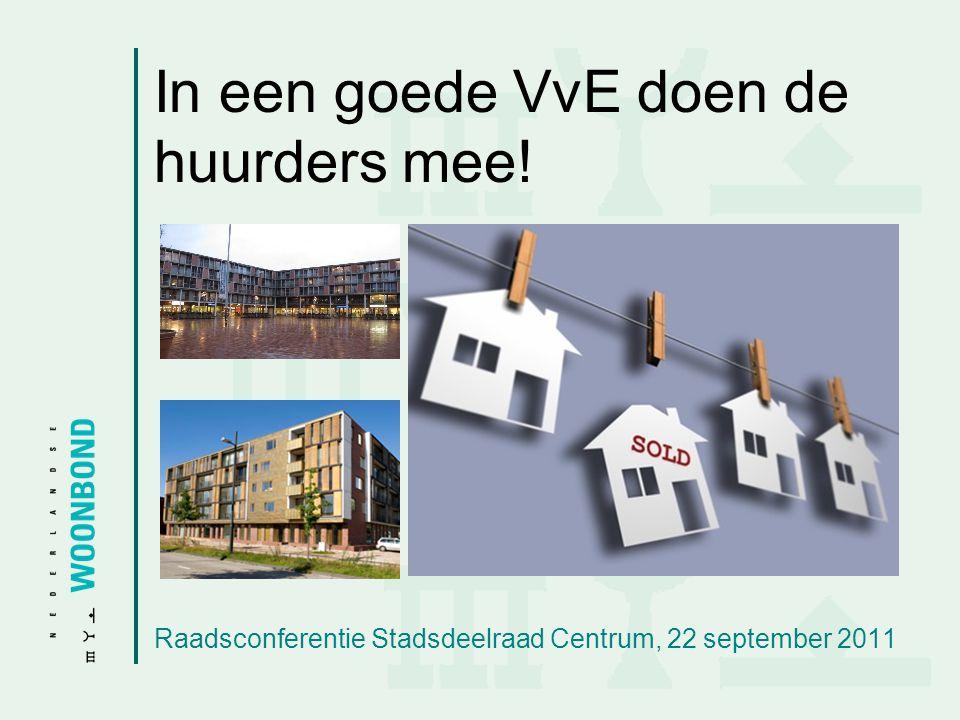 In een goede VvE doen de huurders mee! Raadsconferentie Stadsdeelraad Centrum, 22 september 2011