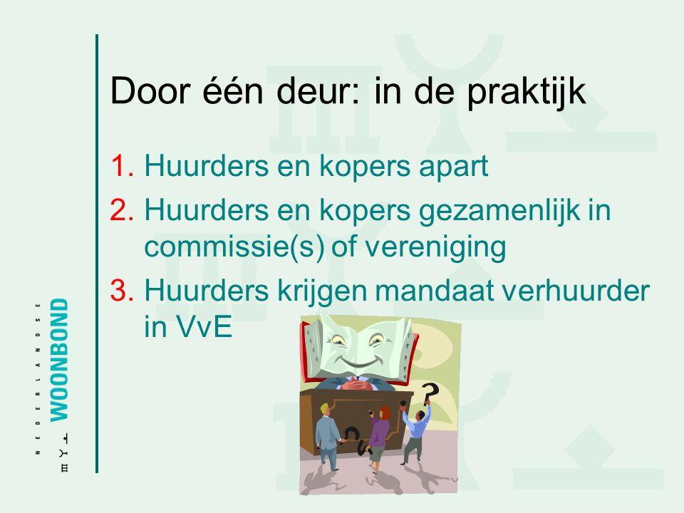 Door één deur: in de praktijk 1.Huurders en kopers apart 2.Huurders en kopers gezamenlijk in commissie(s) of vereniging 3.Huurders krijgen mandaat ver
