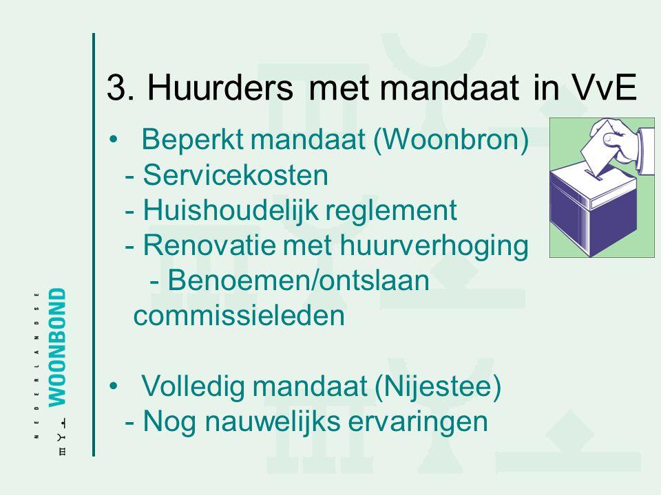 3. Huurders met mandaat in VvE • Beperkt mandaat (Woonbron) - Servicekosten - Huishoudelijk reglement - Renovatie met huurverhoging - Benoemen/ontslaa