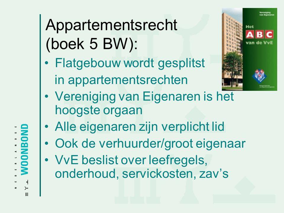 Appartementsrecht (boek 5 BW): •Flatgebouw wordt gesplitst in appartementsrechten •Vereniging van Eigenaren is het hoogste orgaan •Alle eigenaren zijn