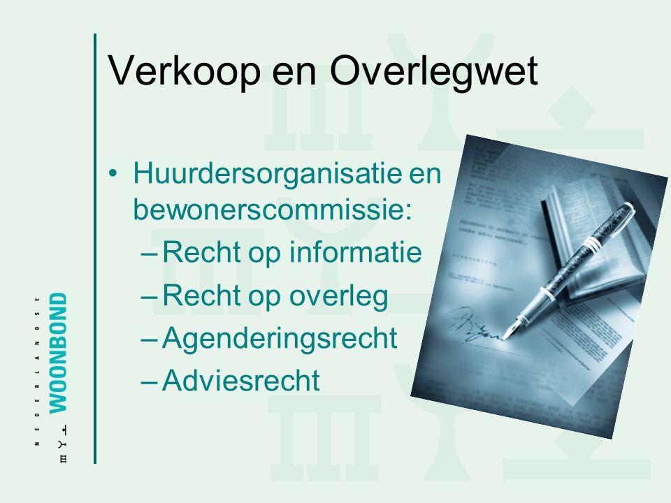 Verkoop en Overlegwet •Huurdersorganisatie en bewonerscommissie: –Recht op informatie –Recht op overleg –Agenderingsrecht –Adviesrecht