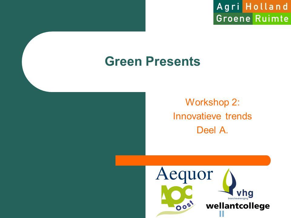 Green Presents Workshop 2: Innovatieve trends Deel A.
