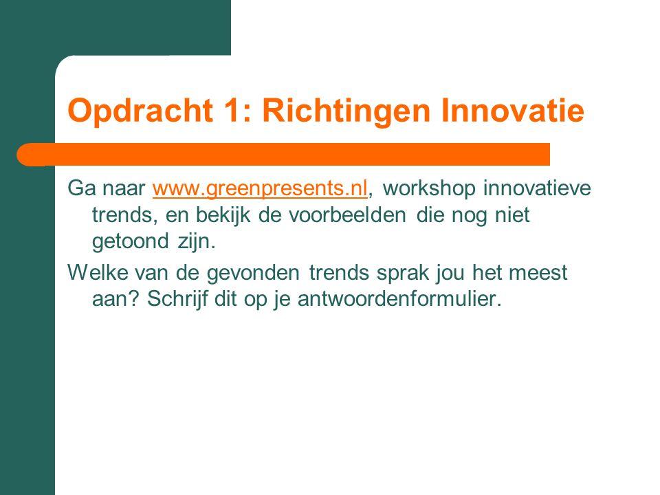 Opdracht 1: Richtingen Innovatie Ga naar www.greenpresents.nl, workshop innovatieve trends, en bekijk de voorbeelden die nog niet getoond zijn.www.gre