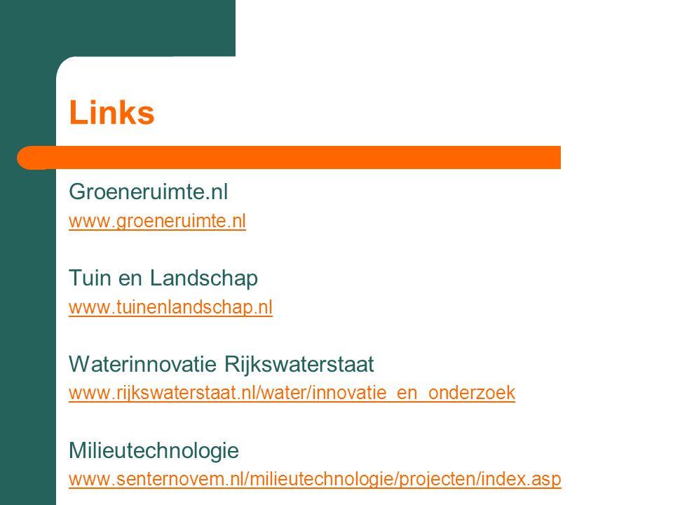 Links Groeneruimte.nl www.groeneruimte.nl Tuin en Landschap www.tuinenlandschap.nl Waterinnovatie Rijkswaterstaat www.rijkswaterstaat.nl/water/innovat