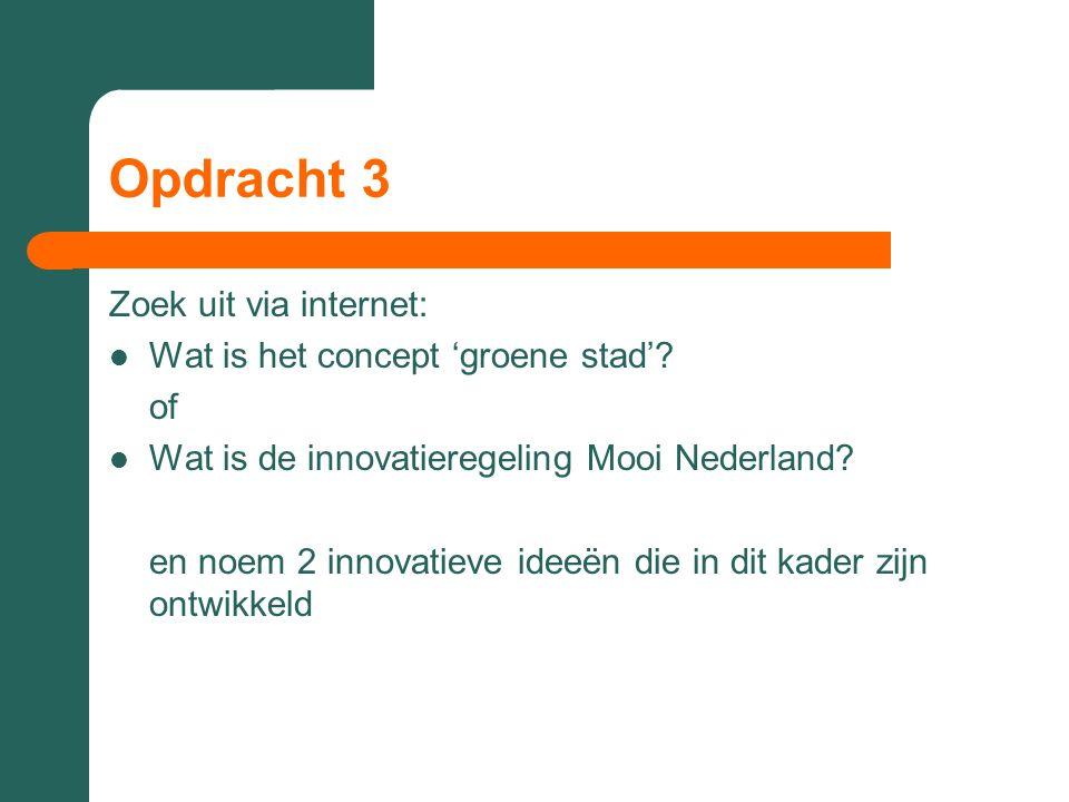 Opdracht 3 Zoek uit via internet:  Wat is het concept 'groene stad'? of  Wat is de innovatieregeling Mooi Nederland? en noem 2 innovatieve ideeën di