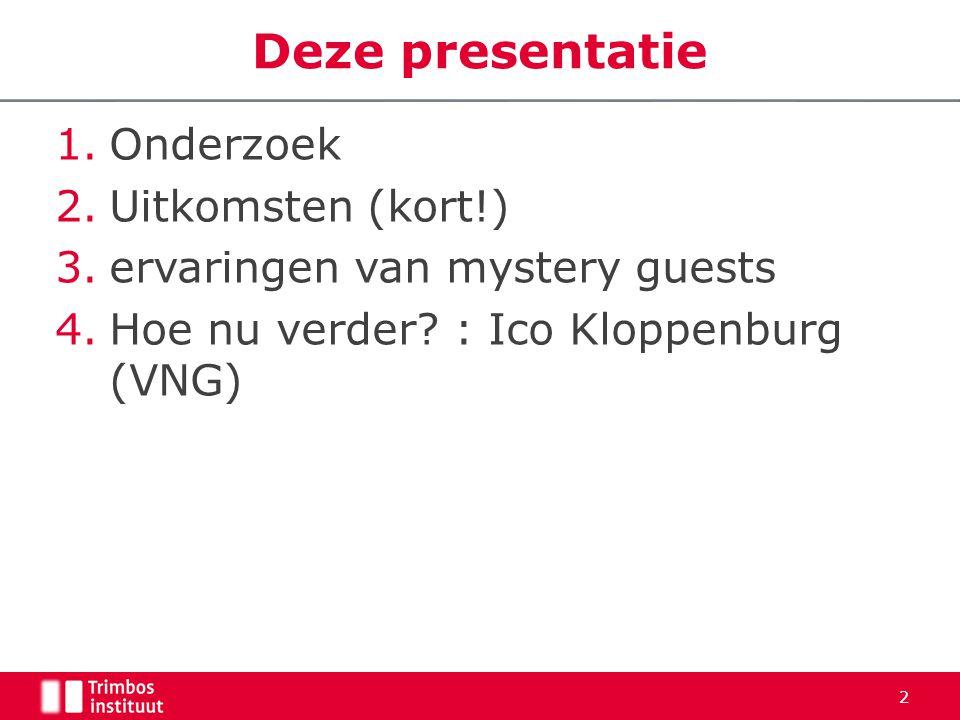 1.Onderzoek 2.Uitkomsten (kort!) 3.ervaringen van mystery guests 4.Hoe nu verder.