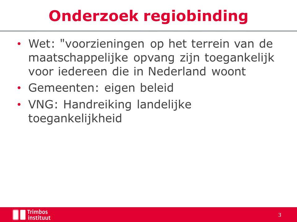 • Wet: voorzieningen op het terrein van de maatschappelijke opvang zijn toegankelijk voor iedereen die in Nederland woont • Gemeenten: eigen beleid • VNG: Handreiking landelijke toegankelijkheid Onderzoek regiobinding 3