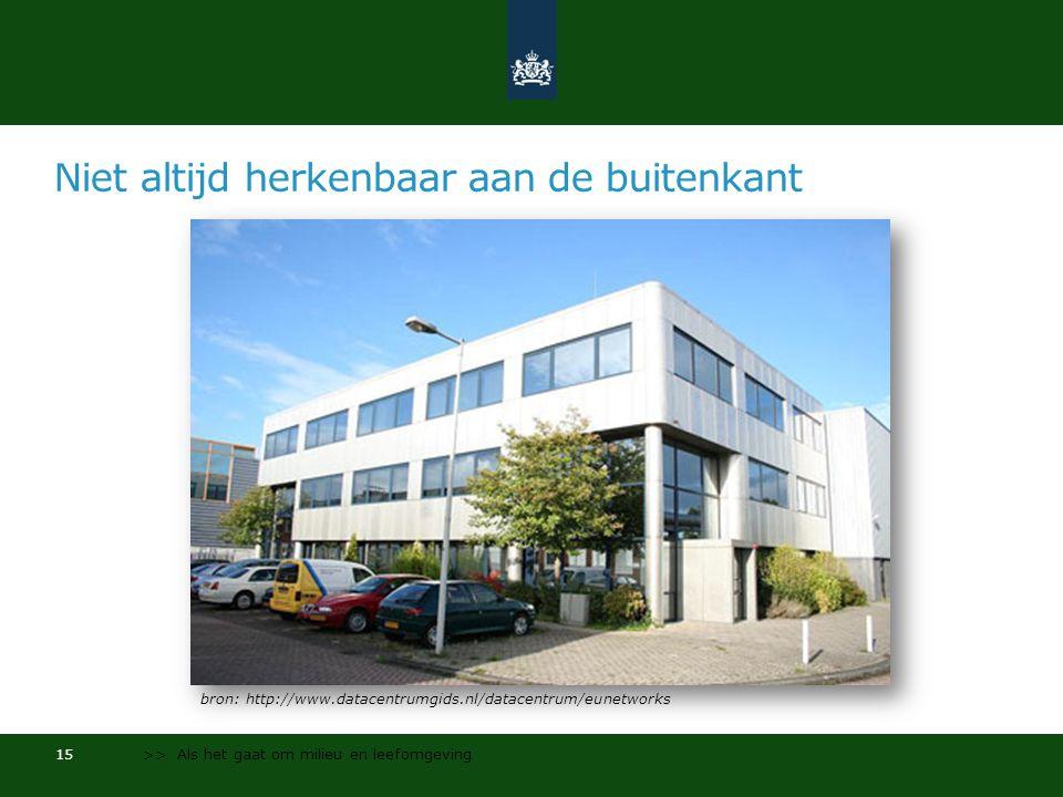 Niet altijd herkenbaar aan de buitenkant 15 >> Als het gaat om milieu en leefomgeving bron: http://www.datacentrumgids.nl/datacentrum/eunetworks