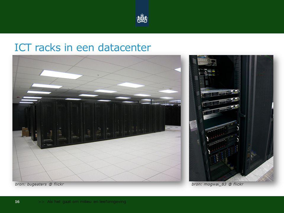 ICT racks in een datacenter 16 >> Als het gaat om milieu en leefomgeving bron: bugeaters @ flickrbron: mogwai_83 @ flickr