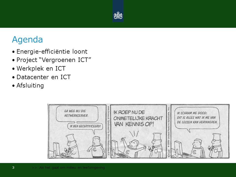 Agenda •Energie-efficiëntie loont •Project Vergroenen ICT •Werkplek en ICT •Datacenter en ICT •Afsluiting 3 >> Als het gaat om milieu en leefomgeving