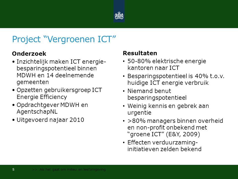 Project Vergroenen ICT Onderzoek •Inzichtelijk maken ICT energie- besparingspotentieel binnen MDWH en 14 deelnemende gemeenten •Opzetten gebruikersgroep ICT Energie Efficiency •Opdrachtgever MDWH en AgentschapNL •Uitgevoerd najaar 2010 Resultaten • 50-80% elektrische energie kantoren naar ICT • Besparingspotentieel is 40% t.o.v.