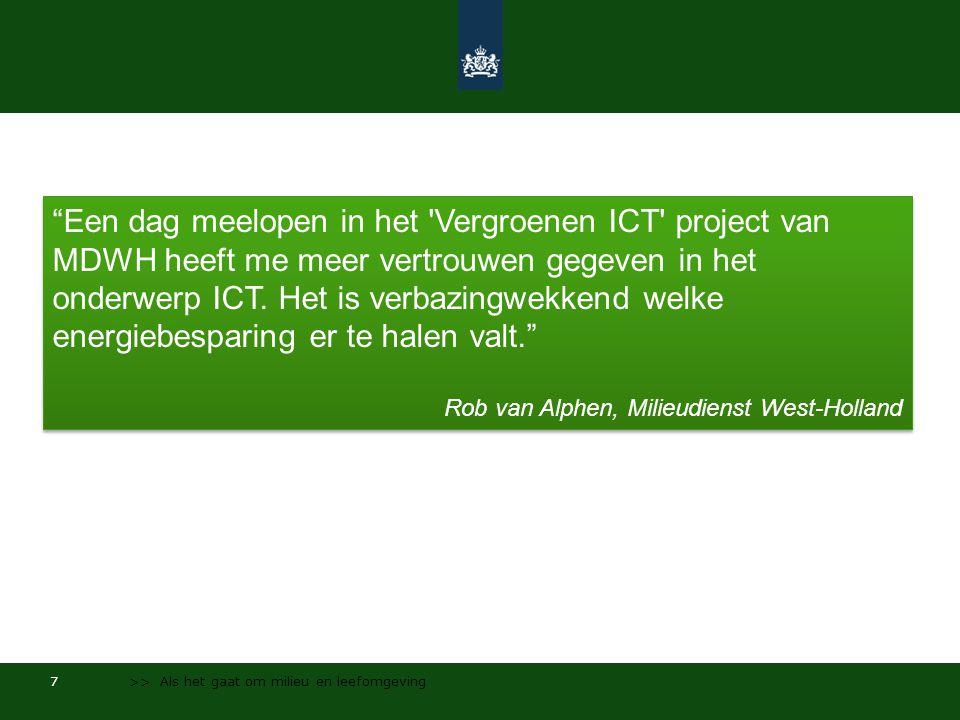 7 >> Als het gaat om milieu en leefomgeving Een dag meelopen in het Vergroenen ICT project van MDWH heeft me meer vertrouwen gegeven in het onderwerp ICT.