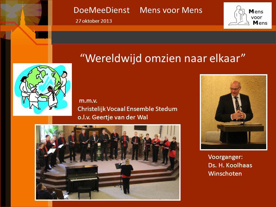 """DoeMeeDienst Mens voor Mens """"Wereldwijd omzien naar elkaar"""" m.m.v. Christelijk Vocaal Ensemble Stedum o.l.v. Geertje van der Wal Voorganger: Ds. H. Ko"""