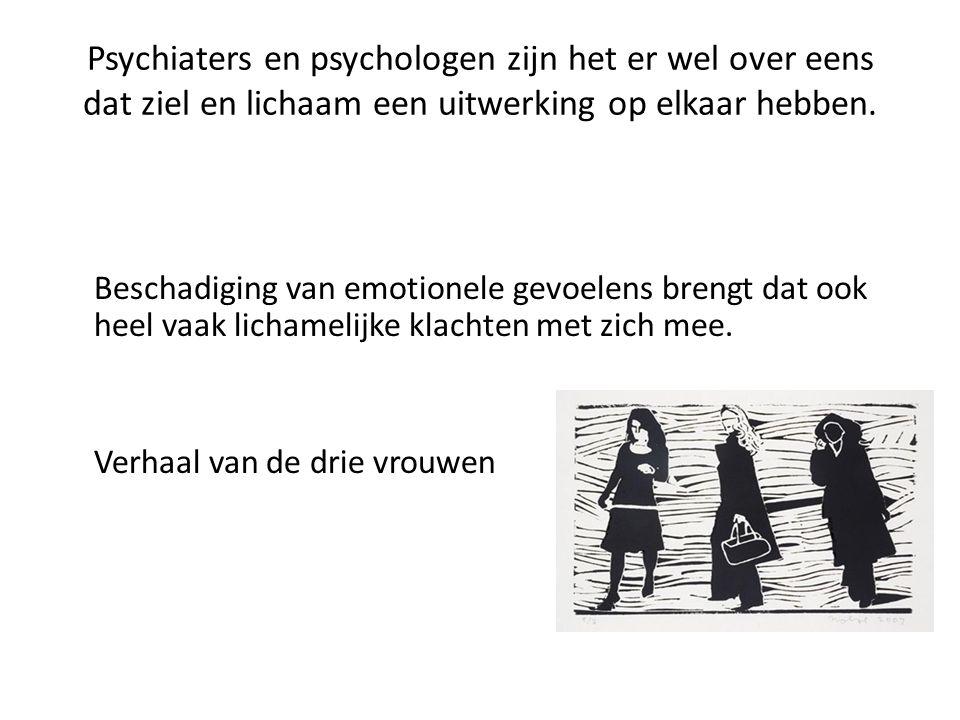 Psychiaters en psychologen zijn het er wel over eens dat ziel en lichaam een uitwerking op elkaar hebben. Beschadiging van emotionele gevoelens brengt